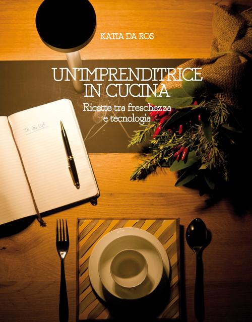 """Katia Da Ros, amministratore e vicepresidente della Irinox, presenta il suo libro """"Un'imprenditrice in cucina"""""""